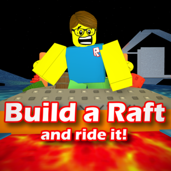 Build a Raft and Ride it! =Upgrades=
