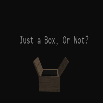 Just a Box, Or Not.